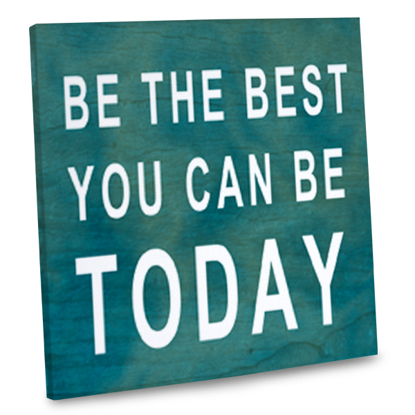 Inspire yourself to be your best everyday with our canvas quote decor print.
